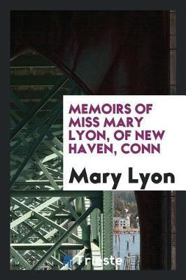 Memoirs of Miss Mary Lyon, of New Haven, Conn by Mary Lyon image