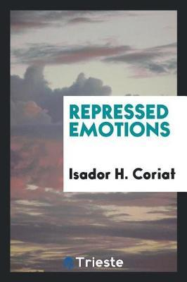 Repressed Emotions by Isador H Coriat