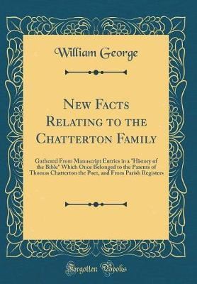 New Facts Relating to the Chatterton Family by William George image