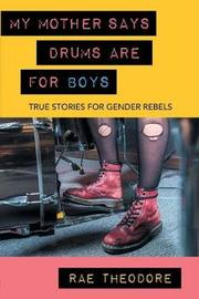My Mother Says Drums Are for Boys by Rae Theodore image