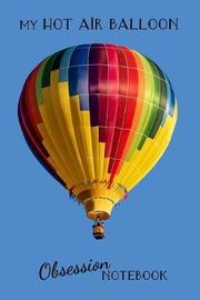 My Hot Air Balloon Notebook by Vibrant Galaxy