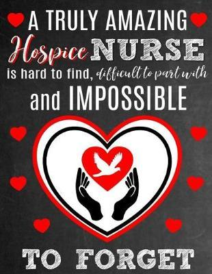 A Truly Amazing Hospice Nurse Is Hard To Find, Difficult To Part With And Impossible To Forget by Sentiments Studios