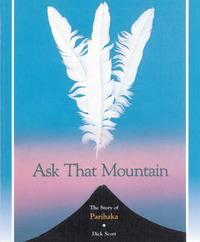 Ask That Mountain: The Story of Parihaka by Dick Scott