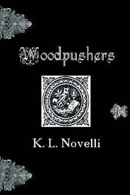 Woodpushers! by K. L. Novelli