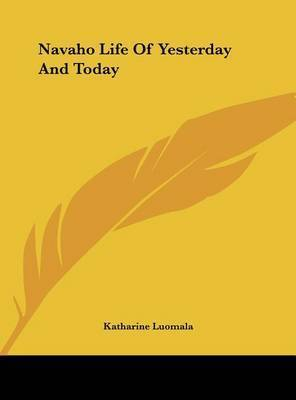 Navaho Life of Yesterday and Today by Katharine Luomala