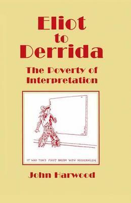 Eliot to Derrida by John Harwood