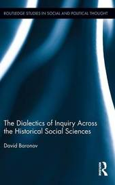 The Dialectics of Inquiry Across the Historical Social Sciences by David Baronov