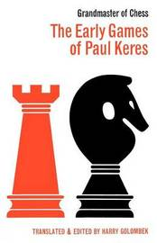 The Early Games of Paul Keres Grandmaster of Chess by Paul Keres