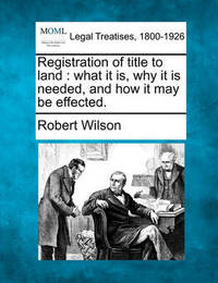 Registration of Title to Land by Robert Wilson