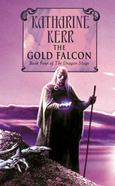 The Gold Falcon (Silver Wyrm #1 - Deverry) by Katharine Kerr image