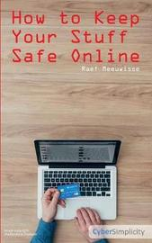 How to Keep Your Stuff Safe Online by Raef Meeuwisse