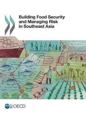 Building food security and managing risk in Southeast Asia by Organization for Economic Cooperation and Development