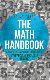 The Math Handbook for Students with Math Difficulties, Dyscalculia, Dyslexia or ADHD by Helmy Faber image