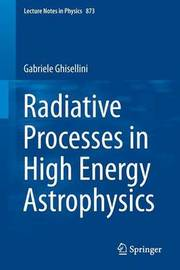 Radiative Processes in High Energy Astrophysics by Gabriele Ghisellini