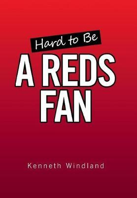 Hard to Be a Reds Fan by Kenneth Windland