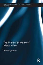 The Political Economy of Mercantilism by Lars Magnusson