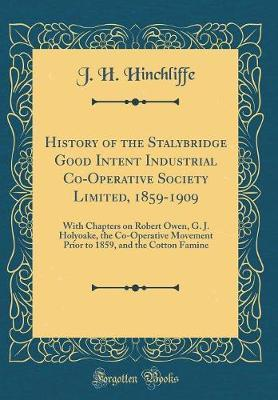 History of the Stalybridge Good Intent Industrial Co-Operative Society Limited, 1859-1909 by J H Hinchliffe