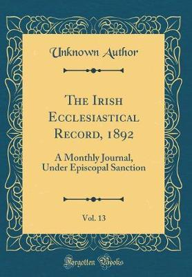 The Irish Ecclesiastical Record, 1892, Vol. 13 by Unknown Author