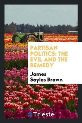 Partisan Politics by James Sayles Brown
