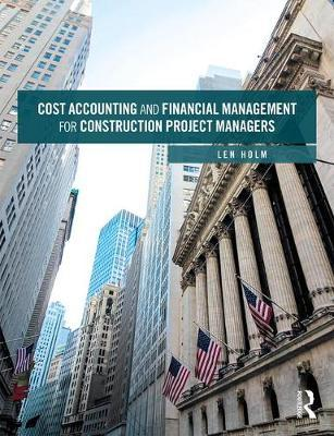 Cost Accounting and Financial Management for Construction Project Managers by Len Holm image