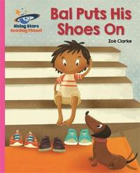 Reading Planet - Bal Puts His Shoes On - Pink B: Galaxy by Zoe Clarke