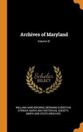 Archives of Maryland; Volume 31 by William Hand Browne