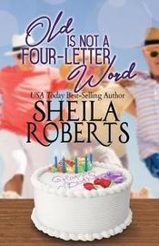 Old is Not a Four-Letter Word by Sheila Roberts