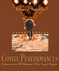 Costly Performances: Tennessee Williams: The Last Stage by Bruce Smith image