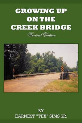 """Growing Up on the Creek Bridge by EARNEST """"TEX"""" SIMS SR."""