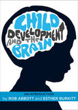 Child Development and the Brain by Rob Abbott