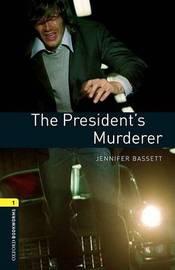 Oxford Bookworms Library: Level 1:: The President's Murderer by Jennifer Bassett