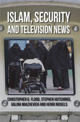 Islam, Security and Television News by Christopher Flood