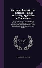 Correspondence on the Principles of Right Reasoning, Applicable to Temperance by Samuel Miles Hopkins