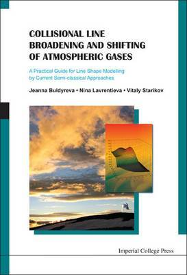 Collisional Line Broadening And Shifting Of Atmospheric Gases: A Practical Guide For Line Shape Modelling By Current Semi-classical Approaches by Jeanna Buldyreva