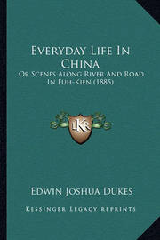Everyday Life in China: Or Scenes Along River and Road in Fuh-Kien (1885) by Edwin Joshua Dukes