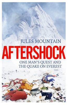 Aftershock: The Quake on Everest and One Man's Quest by Jules Mountain
