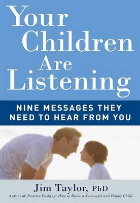 Your Children Are Listening by Jim Taylor