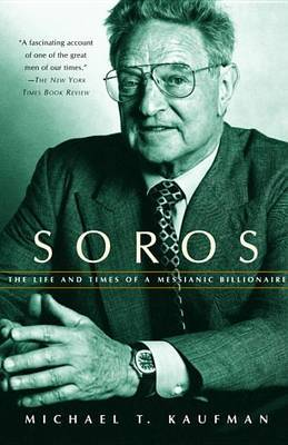 Soros: Life & Timesof a Messianic by Michael T Kaufman
