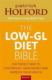 Low-GL Diet Bible: The Perfect Way to Lose Weight, Gain Energy and Improve Your Health by Patrick Holford