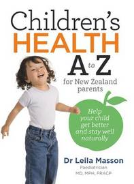 Children's Health A to Z for New Zealand Parents by Leila Masson