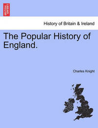 The Popular History of England. by Charles Knight