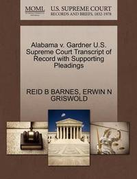 Alabama V. Gardner U.S. Supreme Court Transcript of Record with Supporting Pleadings by Reid B Barnes