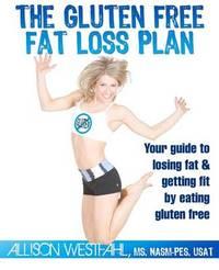 The Gluten Free Fat Loss Plan by Allison Westfahl