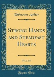 Strong Hands and Steadfast Hearts, Vol. 3 of 3 (Classic Reprint) by Unknown Author image