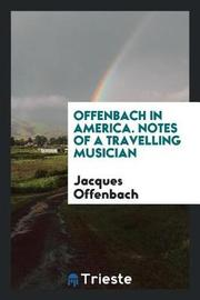 Offenbach in America. Notes of a Travelling Musician by Jacques Offenbach image