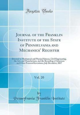 Journal of the Franklin Institute of the State of Pennsylvania and Mechanics' Register, Vol. 20 by Pennsylvania Franklin Institute