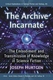 The Archive Incarnate by Joseph Hurtgen