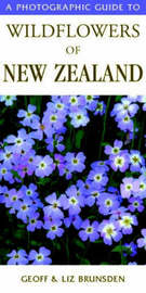 Photographic Guide to Wildflowers of New Zealand by Geoff Brunsden