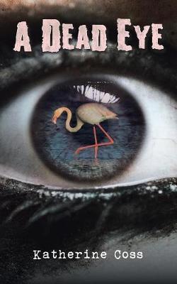 A Dead Eye by Katherine Coss