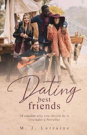 Dating best friends by M J Lorraine